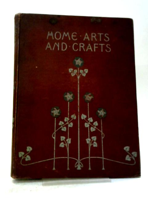 Home Arts and Crafts By Montague Marks