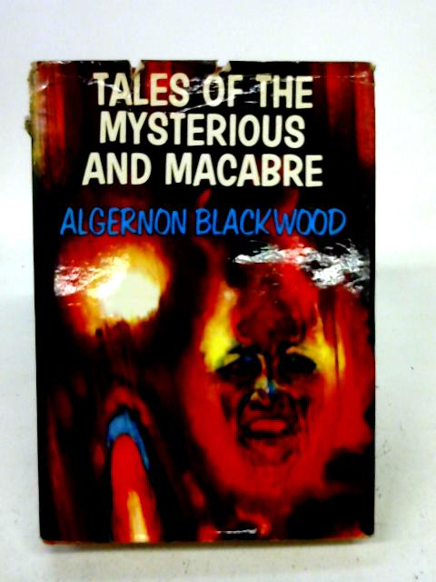 Tales of the mysterious and macabre By Algernon Blackwood