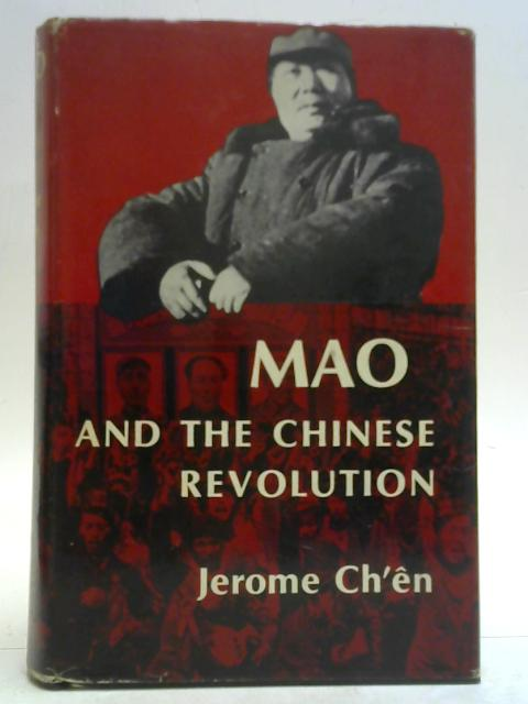 Mao and the Chinese revolution; with thirty-seven poems by Mao Tse-tung translated from the Chinese By Jerome Ch'en