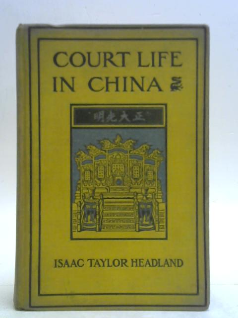 Court Life in China By Isaac Taylor Headland