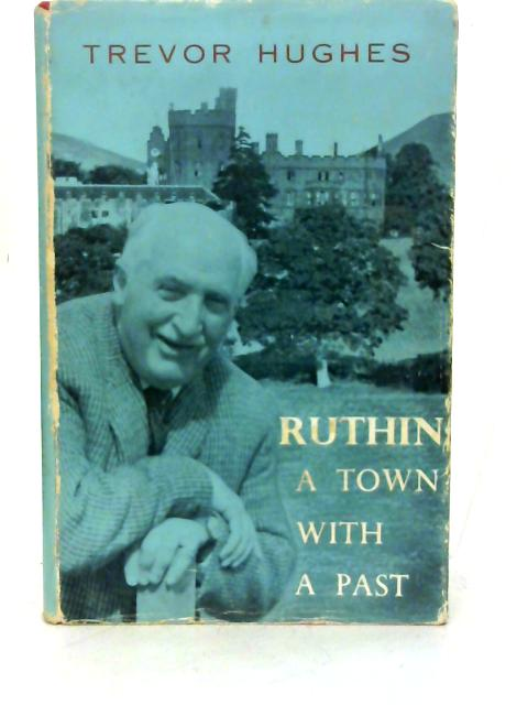 Ruthin: A Town With A Past By Trevor Hughes