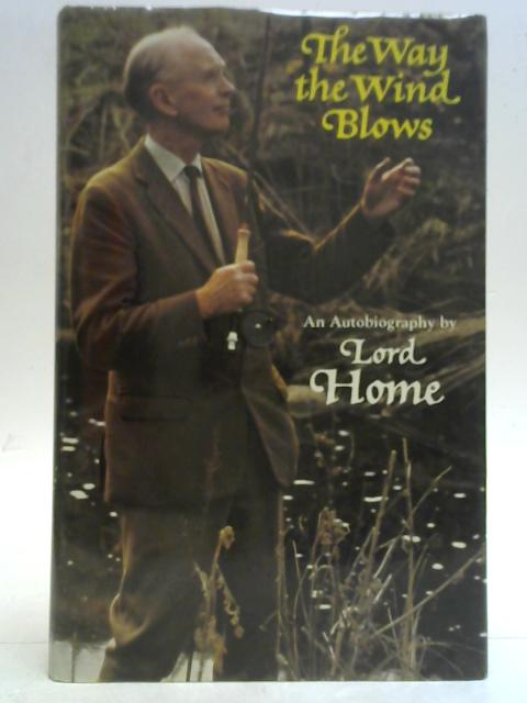 The Way the Wind Blows. An autobiography by Lord Home. By Lord Home