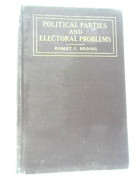 Political Parties and Electoral Problems By Robert C. Brooks