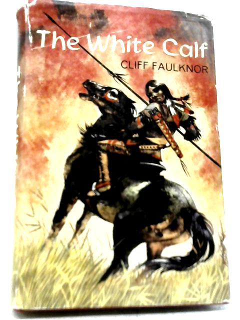 The White Calf By Cliff Faulknor