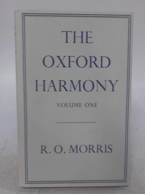 The Oxford Harmony Volume One By R. O. Morris