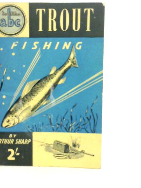 ABC of Trout Fishing By Arthur Sharp
