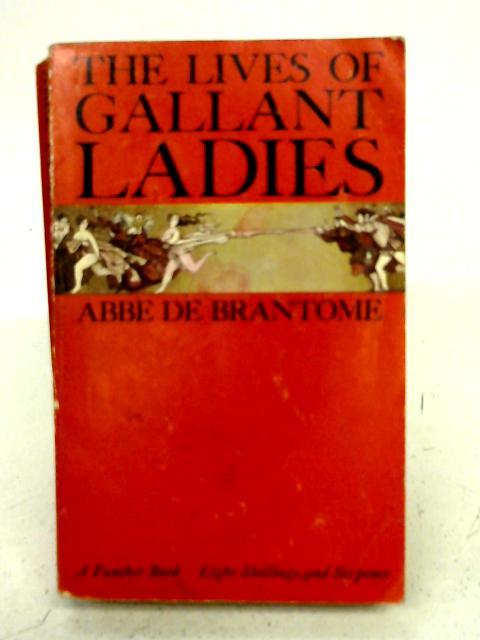 The Lives of the Gallant Ladies By Pierre De Bourdeille