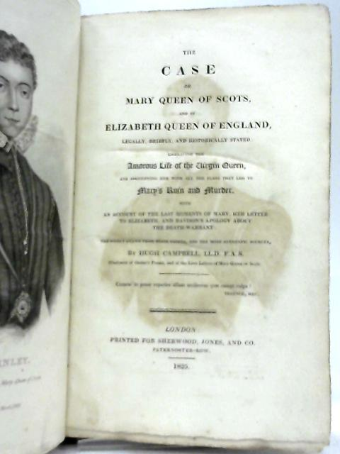 The Case of Mary Queen of Scots, and of Elizabeth Queen of England. By Hugh Campbell