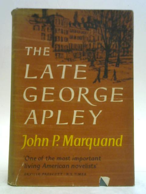 The Late George Apley By John P. Marquand
