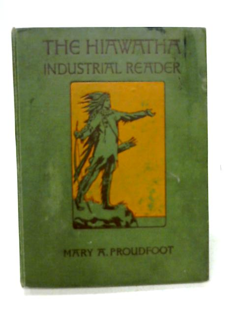 Hiawatha Industrial Reader By Mary A. Proudfoot