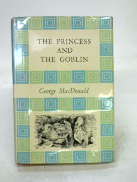 The princess and the goblin (Chosen books-no.4) By George MacDonald