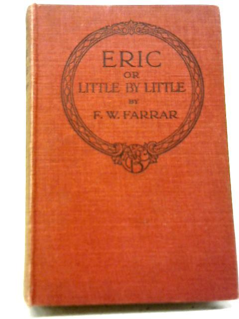 Eric or Little by Little By F W Farrar