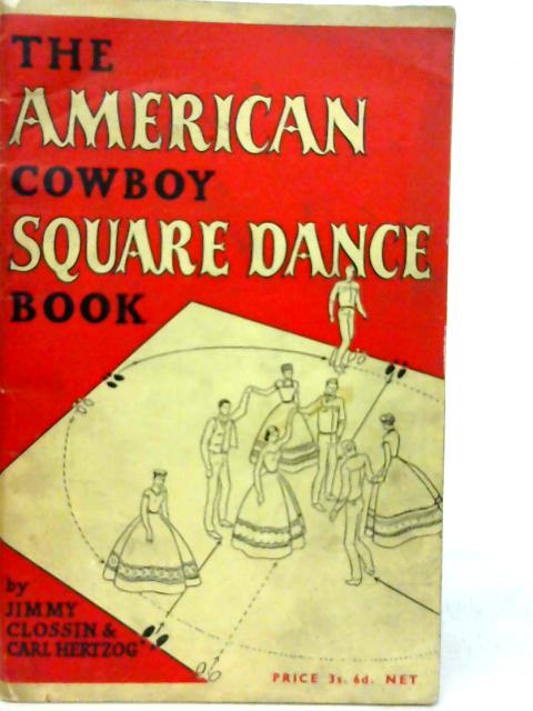 The American Cowboy Square Dance Book By Jimmy Clossin & Carl Hetzog