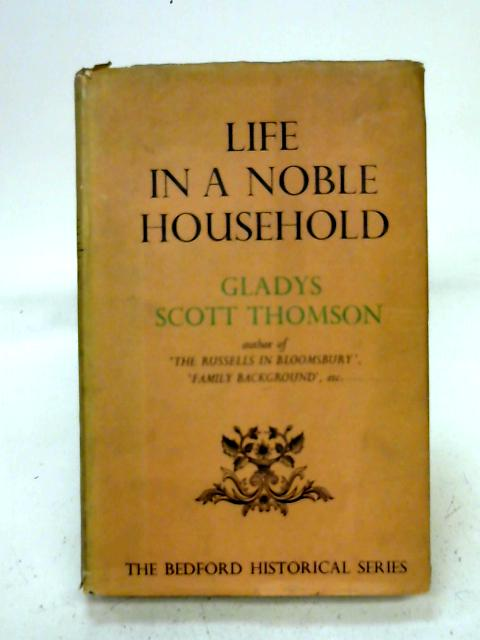 Life in a noble household, 1641-1700 By Gladys Scott Thomson