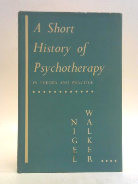 Short History of Psychotherapy: In Theory and Practice By Nigel Walker