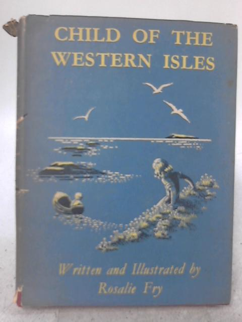 Child of the Western Isles By Rosalie Kingsmill Fry