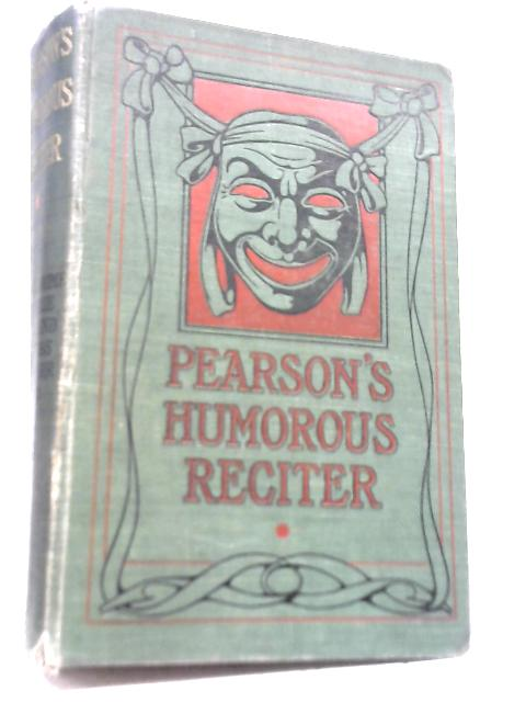 Pearson's Humorous Reciter and Reader By Various