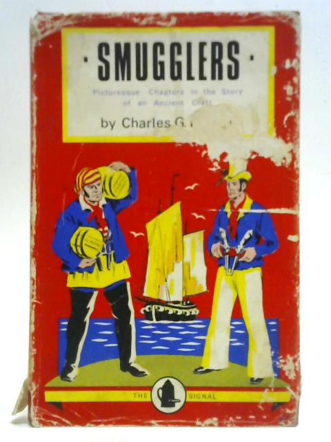 Smugglers - Picturesque Chapters in the Story of an Ancient Craft By Charles G. Harper