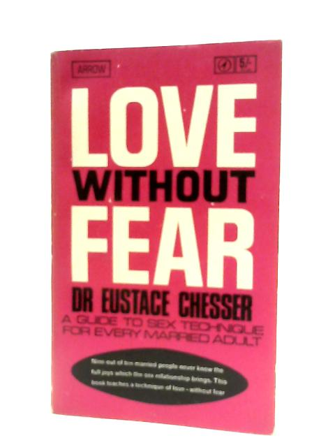Love Without Fear: A plain guide to sex technique for every married adult By Eustace Chesser