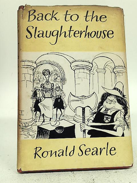 Back to The Slaughterhouse and Other Ugly Moments By Ronald Searle