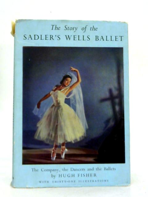 The Story of the Sadler's Wells Ballet By Hugh Fisher