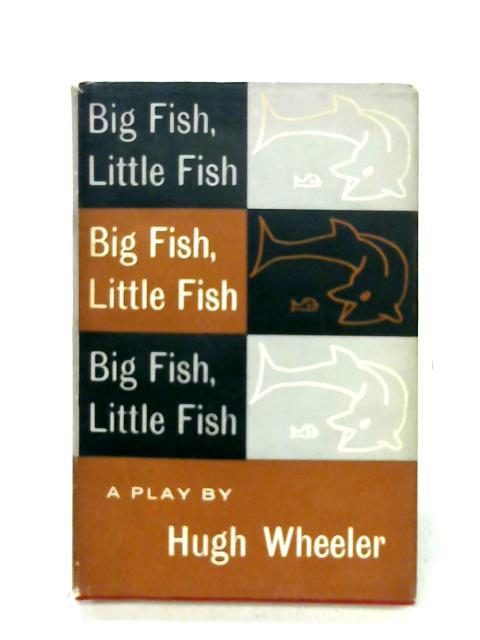 Big fish, little fish: A new comedy By Hugh Wheeler