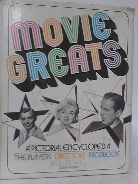 Movie Greats: A Pictorial Encyclopedia. The Players, Directors, Producers