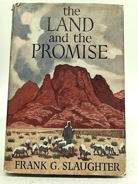 The Land and The Promise: The Greatest Stories From The Bible By Frank G Slaughter