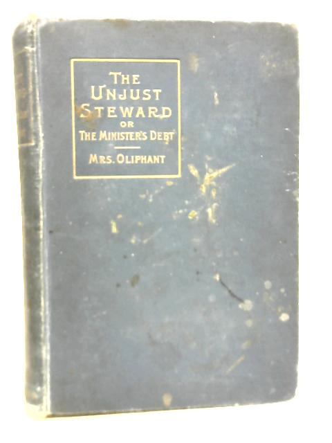 The Unjust Steward or The Minister's Debt By Mrs Oliphant