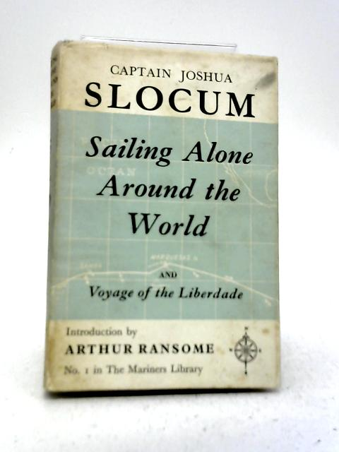 Sailing Alone Around the World and Voyage of the Liberdade By Captain Joshua Slocum