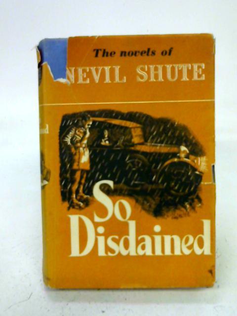 So Disdained. By Nevil Shute