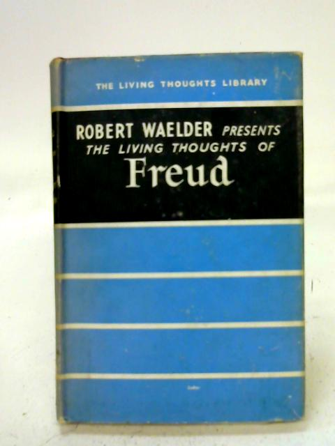 The Living Thoughts of Freud: Presented By Robert Waelder (The living thoughts library) By Sigmund Freud