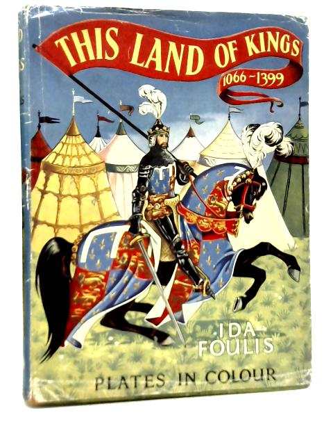 This Land of Kings, 1066-1399 By Ida Foulis