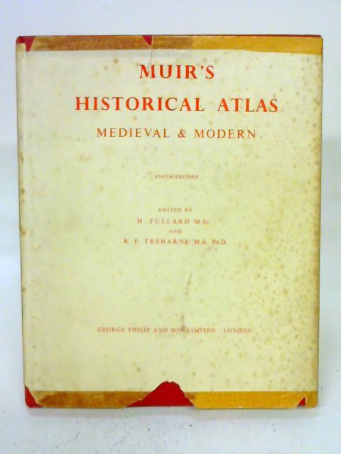 Muir's Historical Atlas. Ancient, Medieval And Modern. By R. F. Treharne, & H. Fullard