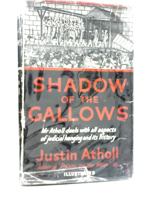 Shadow of The Gallows By Justin Atholl