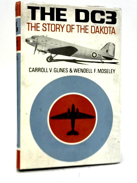 The DC-3: The Story of The Dakota By C V. Glines & W F. Moseley
