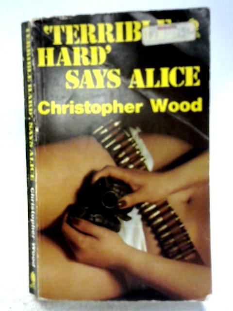 'Terrible Hard, Says Alice By Christopher Wood