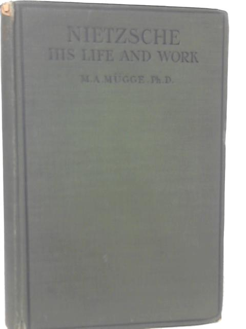 Friedrich Nietzsche, His Life and Work By M. A. Mugge