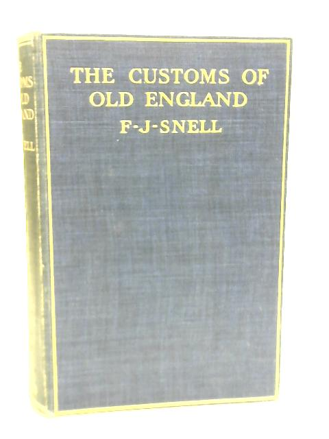 The Customs of Old England By F J Snell