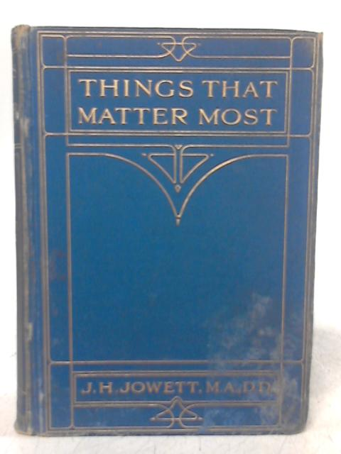 Things That Matter Most Short Devotional Readings By J. H. Jowett