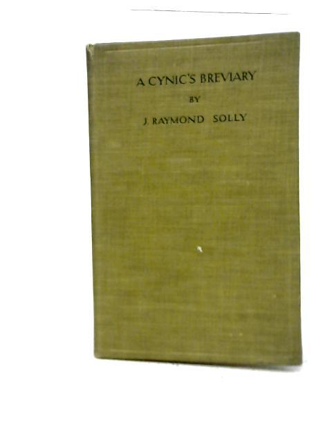 A Cynic's Breviary By J. Raymond Solly