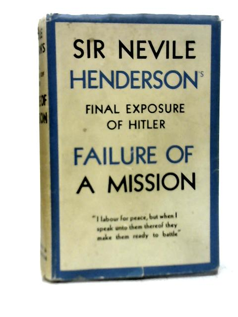 Failure of A Mission By Sir Neville Henderson