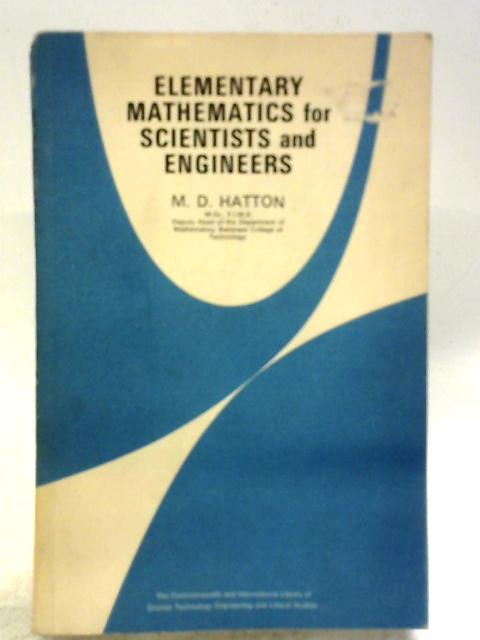 Elementary Mathematics for Scientists and Engineers By M.D. Hatton