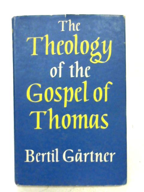 The theology of the Gospel of Thomas By Bertil Gartner