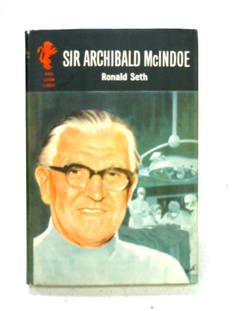 Sir Archibald McIndoe (Red lion lives series) By Ronald Sydney Seth