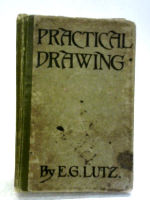 Practical Drawing By E G Lutz