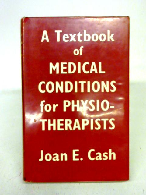 A Textbook of Medical Conditions for Physiotherapists By Joan E. Cash