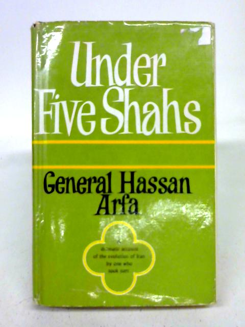 Under Five Shahs By Hassan Arfa