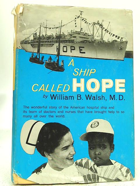 A Ship Called Hope By William B. Walsh