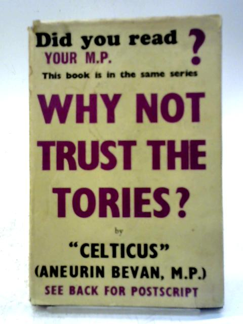 Why Not Trust the Tories? By Aneurin Bevan (Celticus)